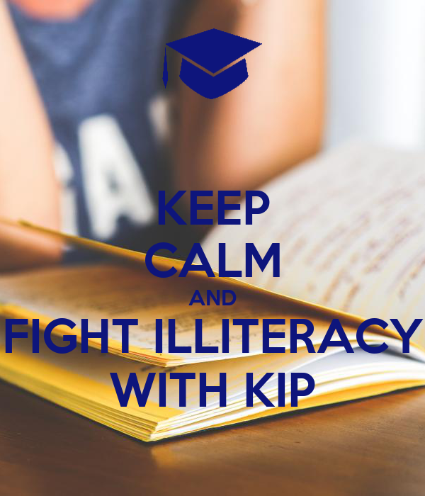 KEEP CALM AND FIGHT ILLITERACY WITH KIP