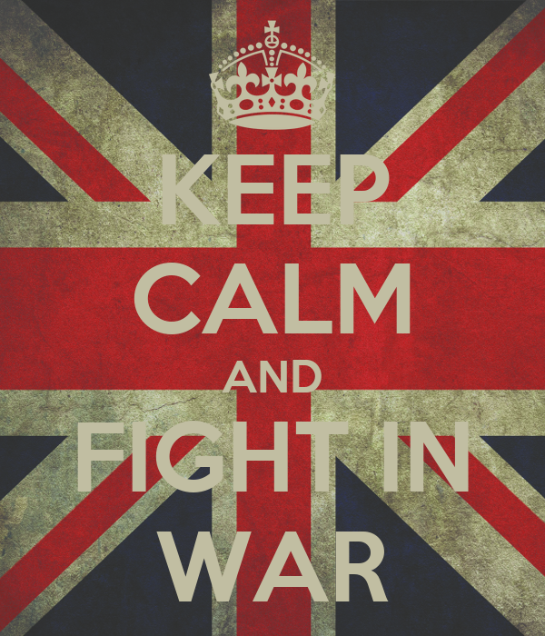 KEEP CALM AND FIGHT IN WAR