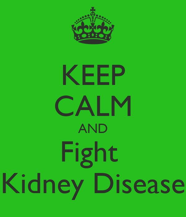 KEEP CALM AND Fight  Kidney Disease