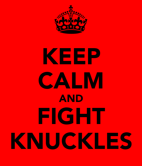 KEEP CALM AND FIGHT KNUCKLES