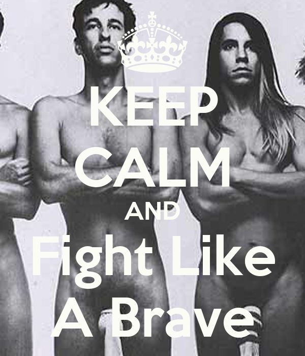KEEP CALM AND Fight Like A Brave