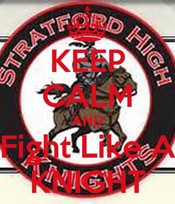 KEEP CALM AND Fight Like A KNIGHT