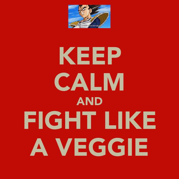 KEEP CALM AND FIGHT LIKE A VEGGIE