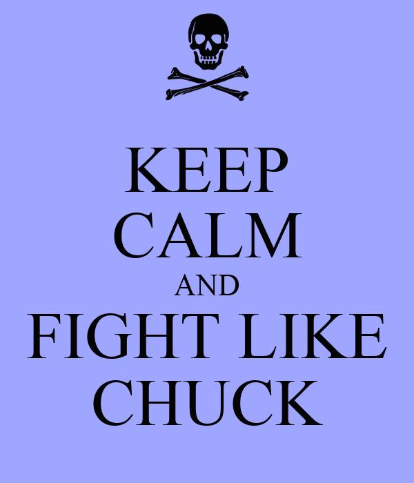 KEEP CALM AND FIGHT LIKE CHUCK