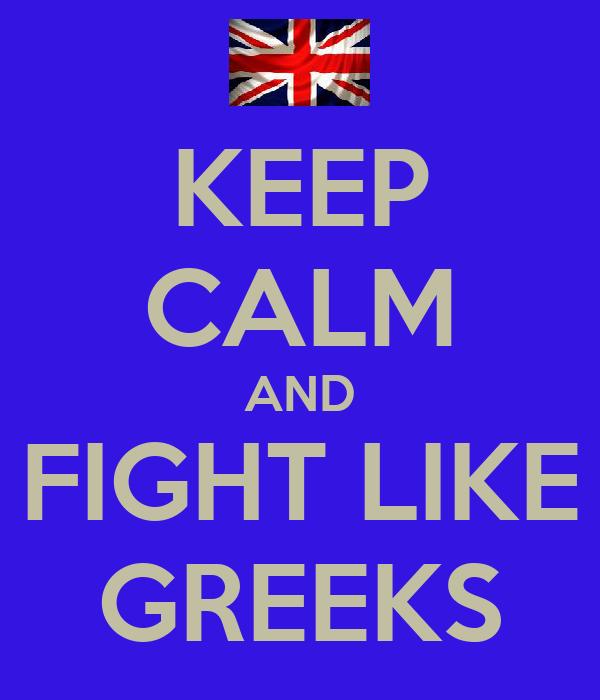 KEEP CALM AND FIGHT LIKE GREEKS
