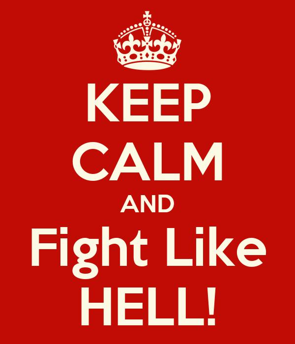 KEEP CALM AND Fight Like HELL!
