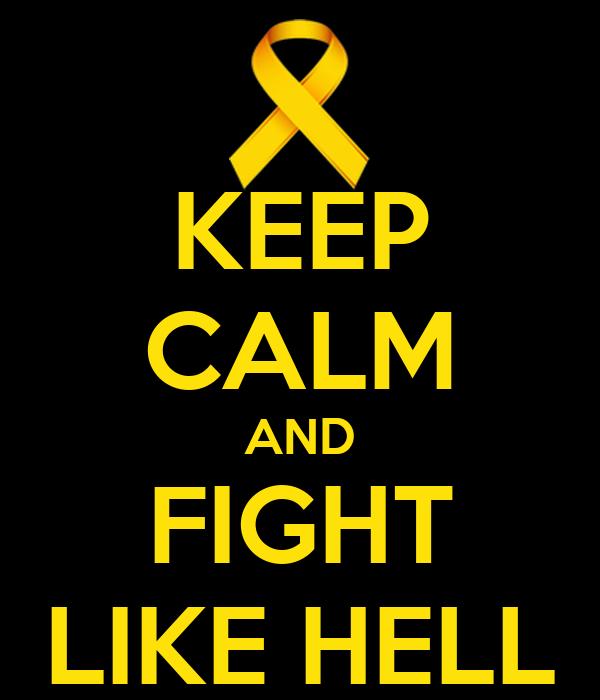 KEEP CALM AND FIGHT LIKE HELL