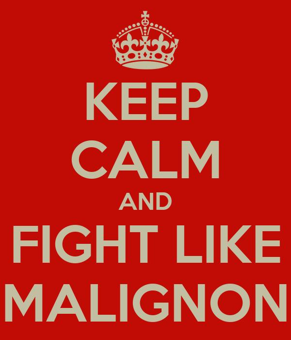 KEEP CALM AND FIGHT LIKE MALIGNON