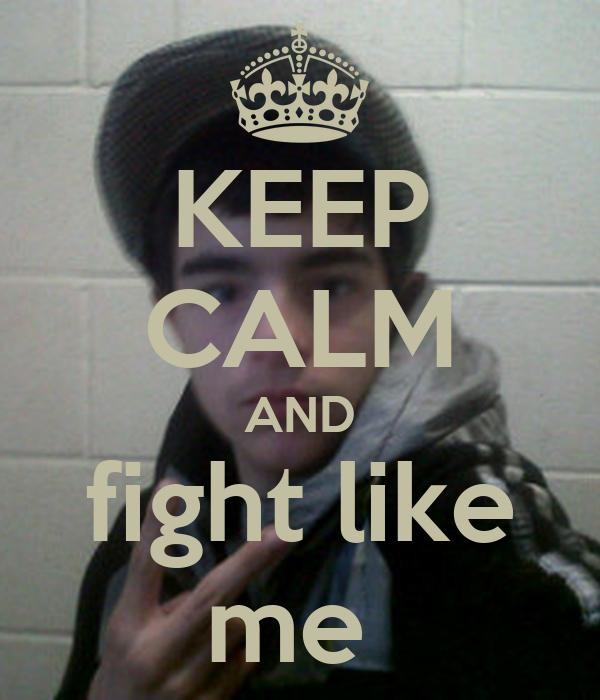 KEEP CALM AND fight like me