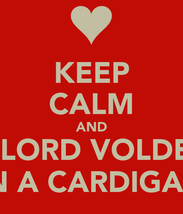 KEEP CALM AND FIGHT LORD VOLDEMORT IN A CARDIGAN