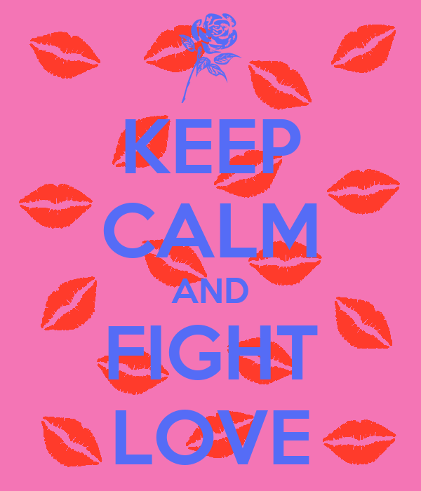 KEEP CALM AND FIGHT LOVE