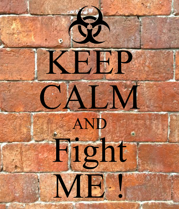 KEEP CALM AND Fight ME !