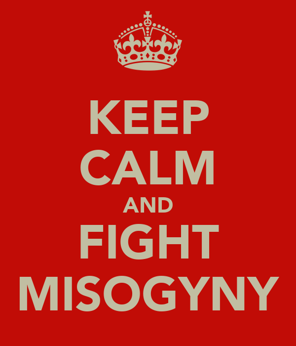 KEEP CALM AND FIGHT MISOGYNY