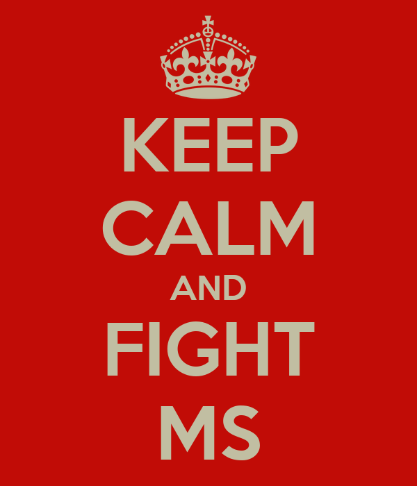 KEEP CALM AND FIGHT MS