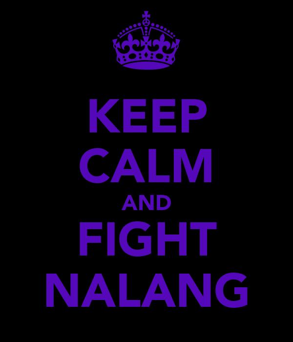 KEEP CALM AND FIGHT NALANG