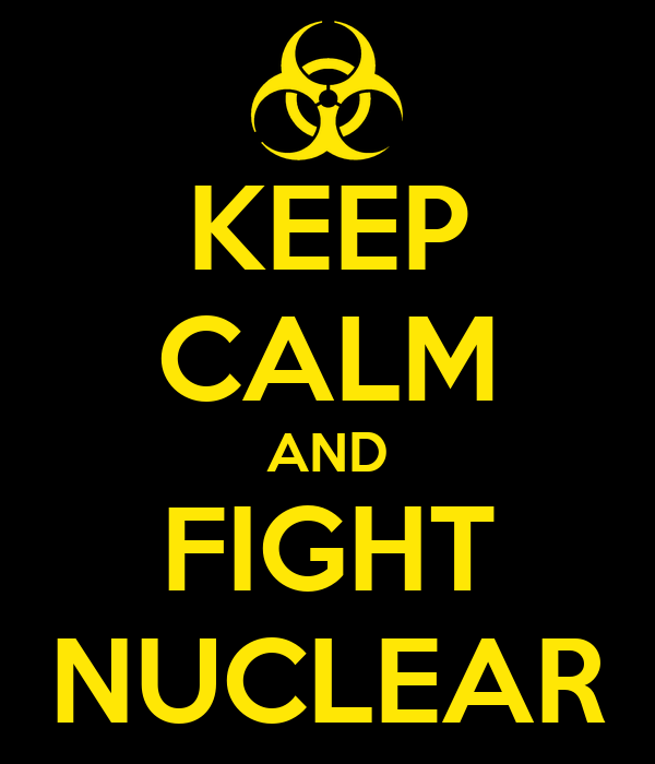 KEEP CALM AND FIGHT NUCLEAR