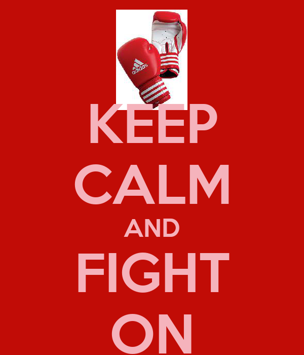 KEEP CALM AND FIGHT ON