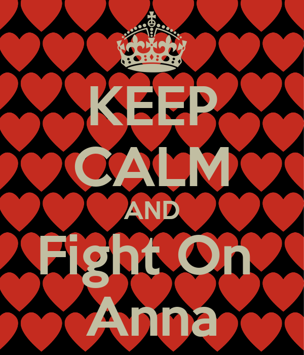 KEEP CALM AND Fight On  Anna