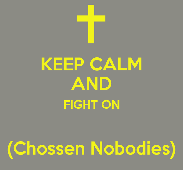 KEEP CALM AND FIGHT ON  (Chossen Nobodies)