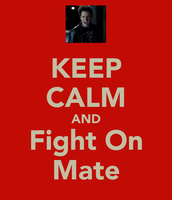 KEEP CALM AND Fight On Mate