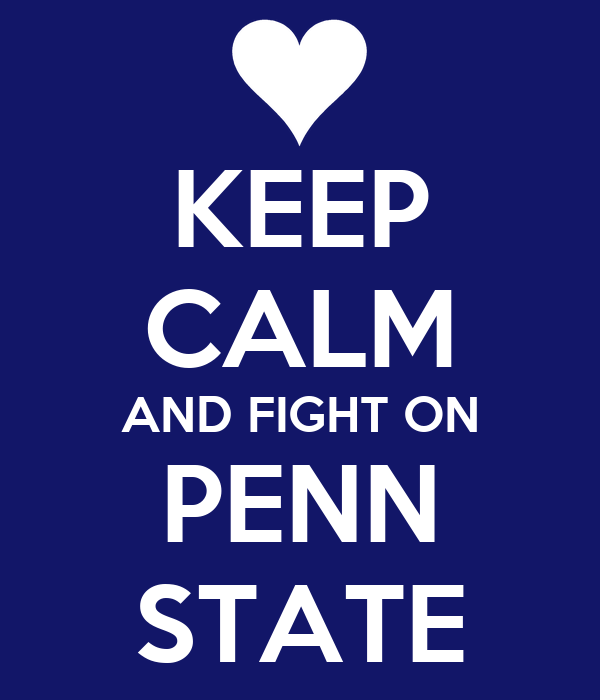 KEEP CALM AND FIGHT ON PENN STATE
