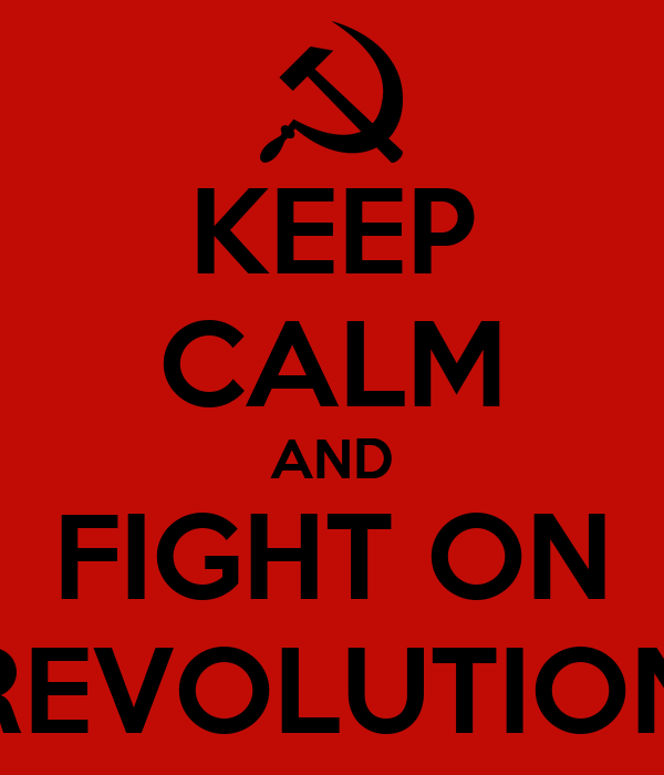 KEEP CALM AND FIGHT ON REVOLUTION