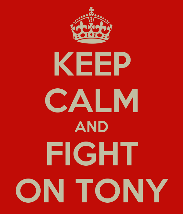 KEEP CALM AND FIGHT ON TONY