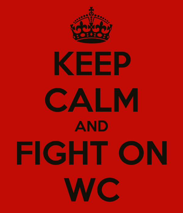 KEEP CALM AND FIGHT ON WC