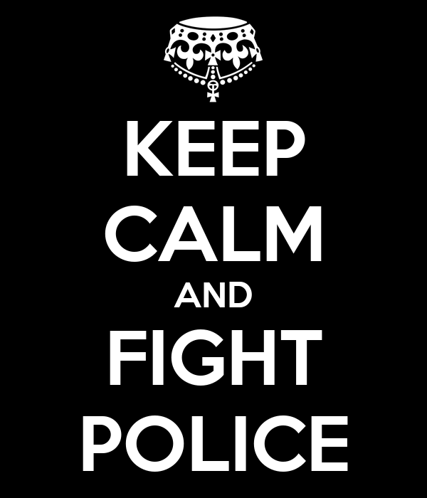 KEEP CALM AND FIGHT POLICE