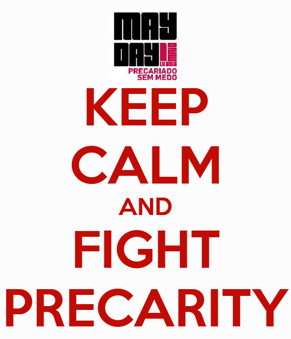KEEP CALM AND FIGHT PRECARITY