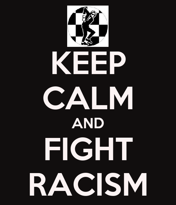 KEEP CALM AND FIGHT RACISM