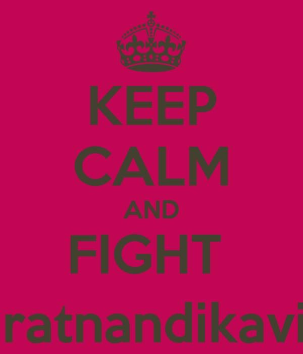 KEEP CALM AND FIGHT  @ratnandikavita