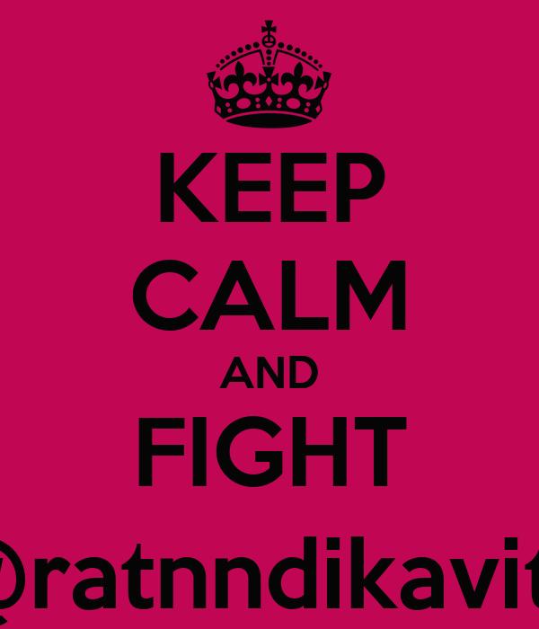 KEEP CALM AND FIGHT @ratnndikavita