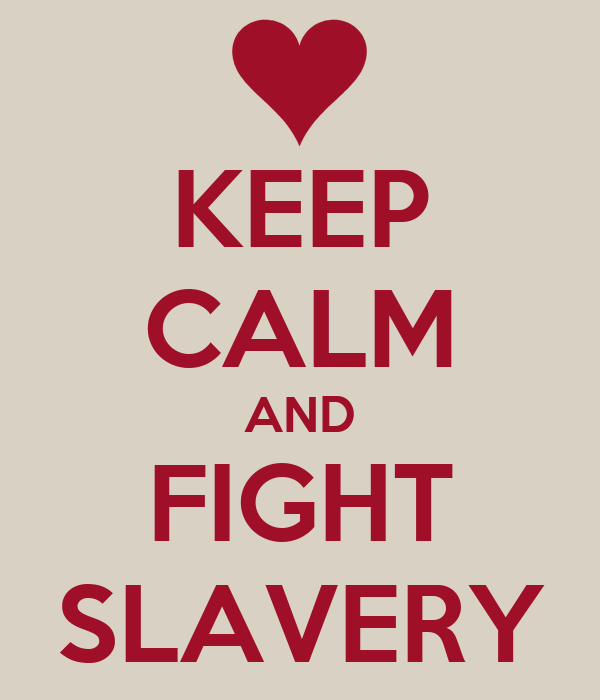 KEEP CALM AND FIGHT SLAVERY