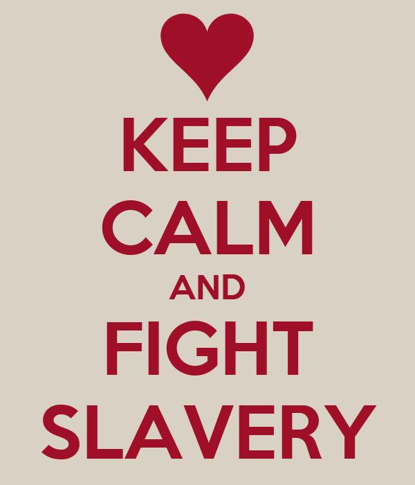 KEEP CALM AND FIGHT SLAVERY