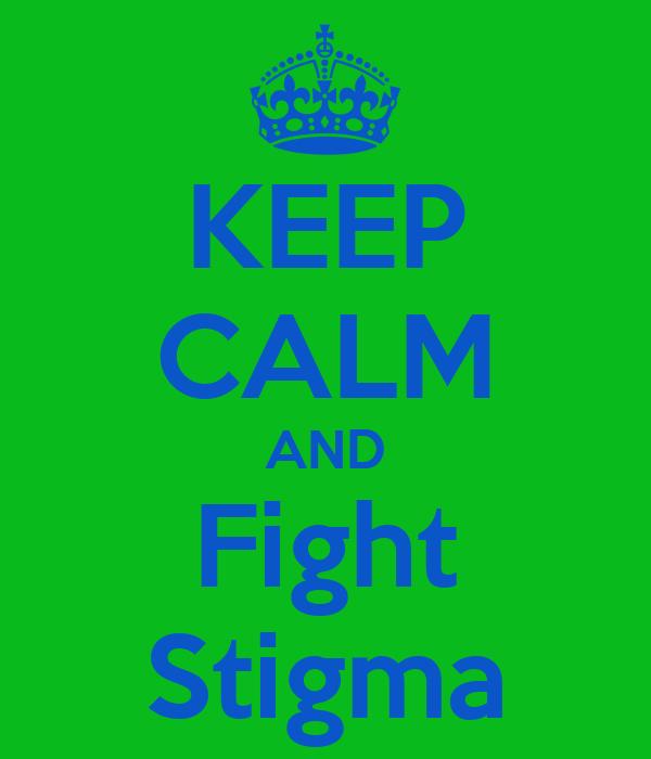 KEEP CALM AND Fight Stigma