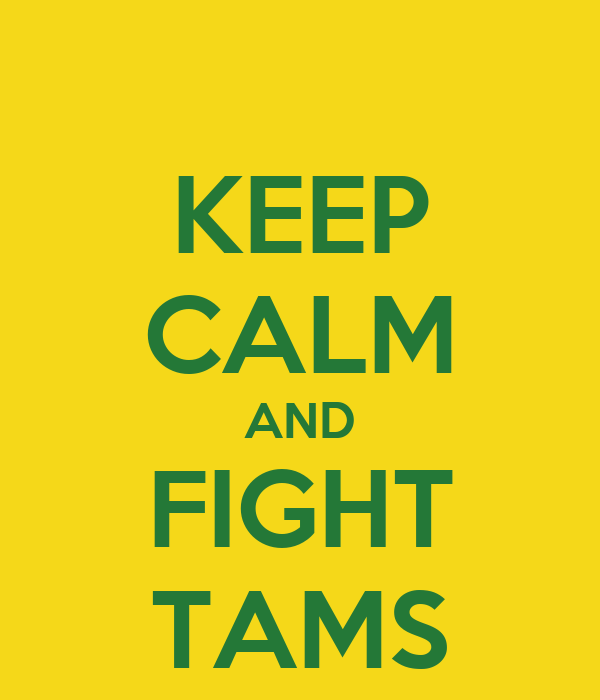 KEEP CALM AND FIGHT TAMS