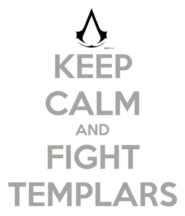 KEEP CALM AND FIGHT TEMPLARS