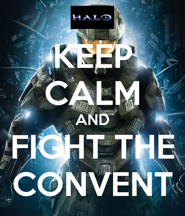 KEEP CALM AND FIGHT THE CONVENT