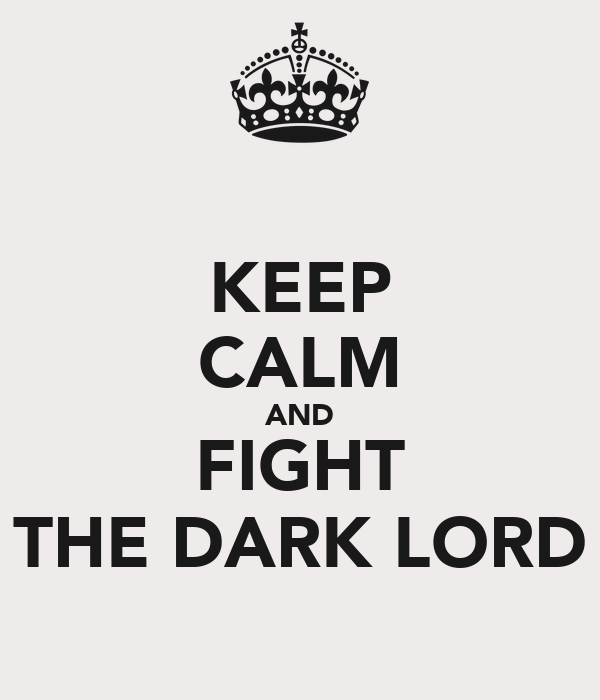 KEEP CALM AND FIGHT THE DARK LORD