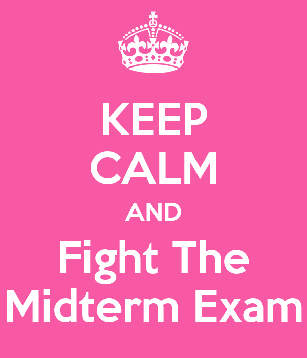 KEEP CALM AND Fight The Midterm Exam