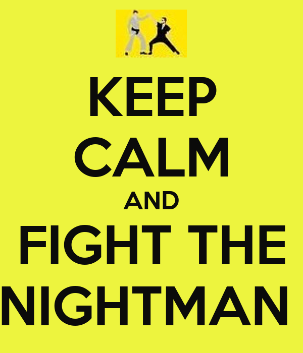 KEEP CALM AND FIGHT THE NIGHTMAN