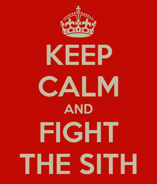 KEEP CALM AND FIGHT THE SITH
