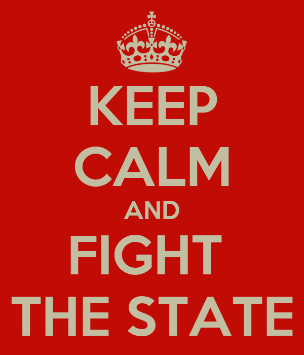 KEEP CALM AND FIGHT  THE STATE