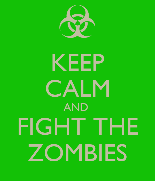 KEEP CALM AND  FIGHT THE ZOMBIES
