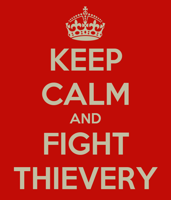 KEEP CALM AND FIGHT THIEVERY