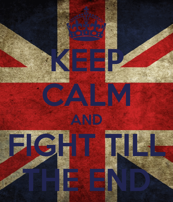KEEP CALM AND FIGHT TILL THE END