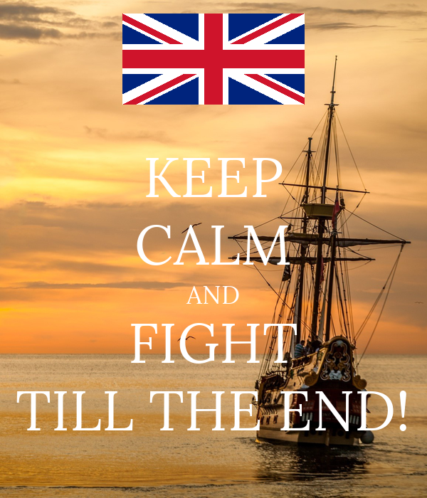 KEEP CALM AND FIGHT TILL THE END!