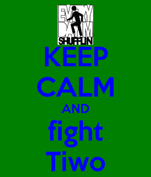 KEEP CALM AND fight Tiwo