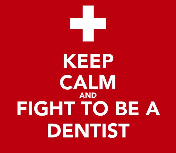 KEEP CALM AND FIGHT TO BE A DENTIST